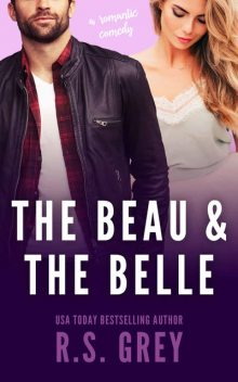 The Beau & The Belle, R.S. Grey, R.S.
