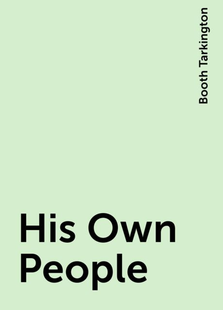 His Own People, Booth Tarkington