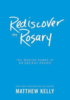 Rediscover the Rosary, Matthew Kelly