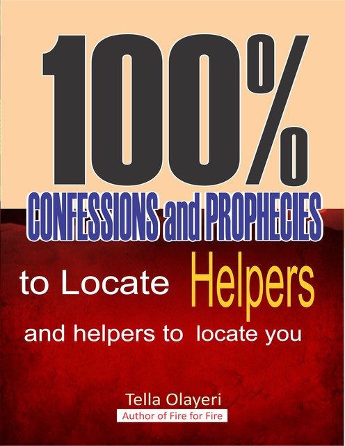 100% Confessions and Prophecies to Locate Helpers and Helpers to Locate You, Tella Olayeri