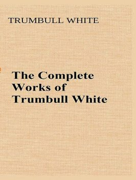 The Complete Works of Trumbull White, Trumbull White