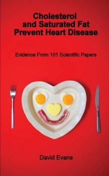 Cholesterol and Saturated Fat Prevent Heart Disease, David Evans