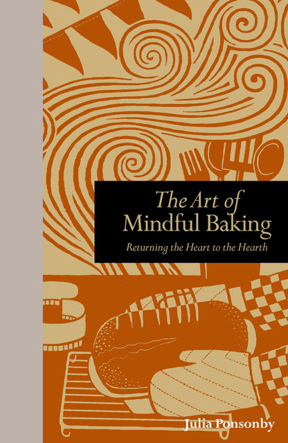 The Art of Mindful Baking, Julia Ponsonby