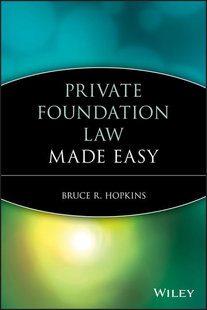 Private Foundation Law Made Easy, Bruce R.Hopkins