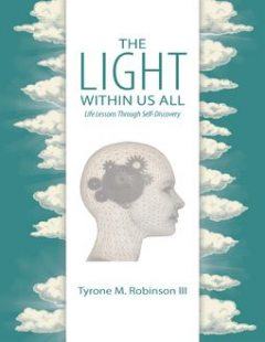 The Light Within Us All: Life Lessons Through Self-Discovery, Tyrone M. Robinson III