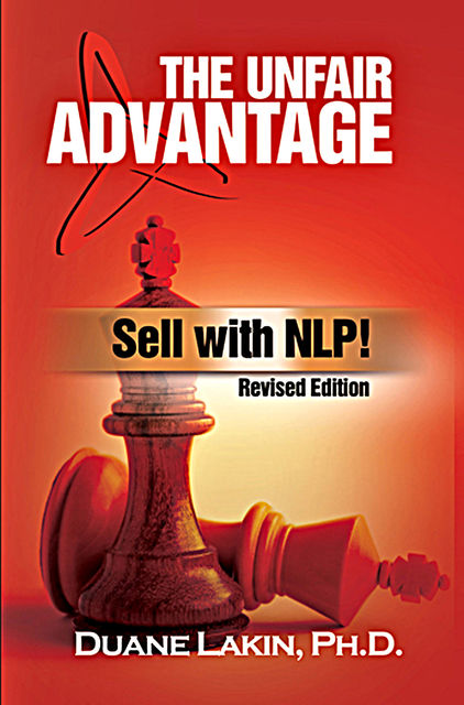 The Unfair Advantage: Sell with NLP!, Duane Lakin