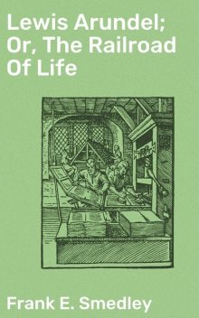 Lewis Arundel; Or, The Railroad Of Life, Frank E.Smedley