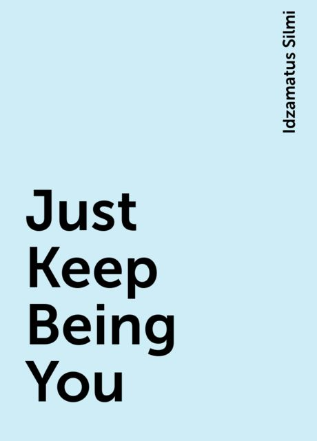 Just Keep Being You, Idzamatus Silmi