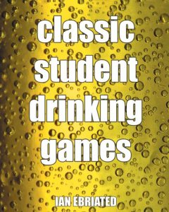 Classic Student Drinking Games, Ian Ebriated