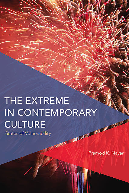 The Extreme in Contemporary Culture, Pramod K. Nayar