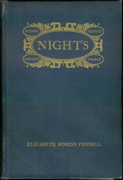 Nights / Rome, Venice, in the Aesthetic Eighties; London, Paris, in the Fighting Nineties, Elizabeth Robins Pennell