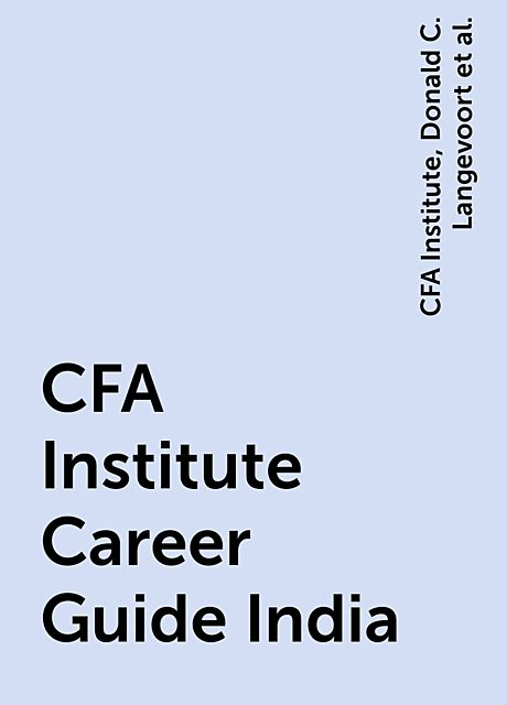 CFA Institute Career Guide India, Michael Page, CFA Institute, Donald C. Langevoort, John Mullally, Liana Cafolla, Tracy Tam