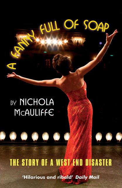 A Fanny Full of Soap: The Story of a West End Disaster, Nichola McAuliffe