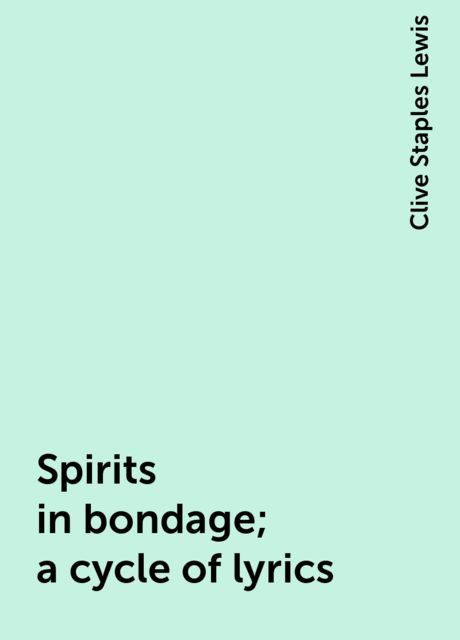 Spirits in bondage; a cycle of lyrics, Clive Staples Lewis
