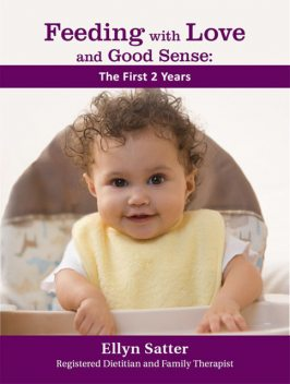Feeding with Love and Good Sense: The First Two Years, Ellyn Satter