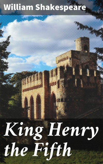 King Henry the Fifth, William Shakespeare