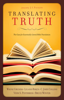 Translating Truth (Foreword by J.I. Packer), Vern S.Poythress, Leland Ryken, C. John Collins, Wayne Grudem, Bruce Winter