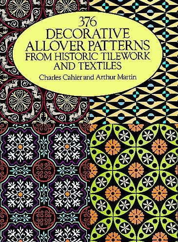 376 Decorative Allover Patterns from Historic Tilework and Textiles, Arthur Martin, Charles Cahier