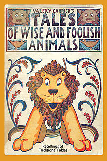 Tales of Wise and Foolish Animals, Valery Carrick