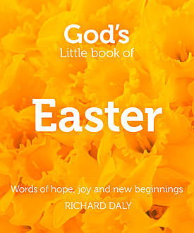 God's Little Book of Easter: Words of hope, joy and new beginnings, Richard Daly