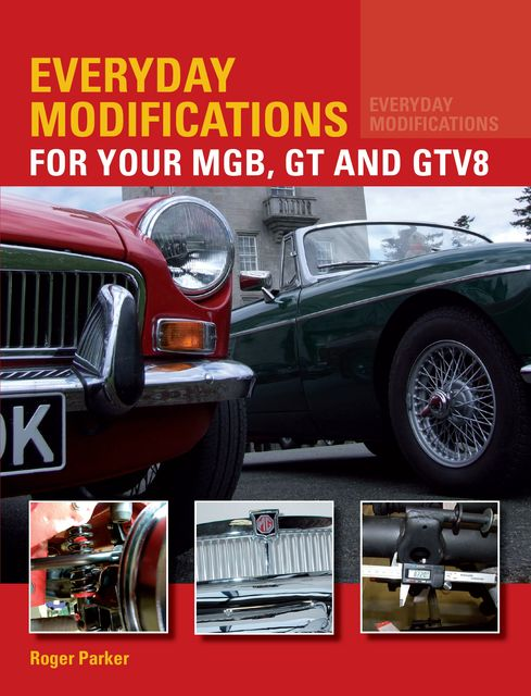Everyday Modifications for Your MGB, GT and GTV8, Roger Parker