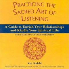 Practicing the Sacred Art of Listening, Kay Lindahl