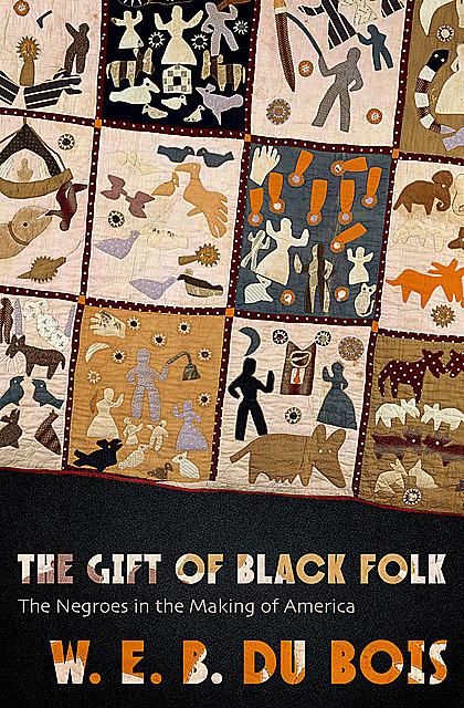 The Gift of Black Folk, W. E. B. Du Bois