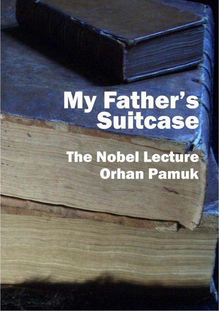 My Father's Suitcase, Orhan Pamuk