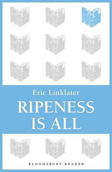 Ripeness is All, Eric Linklater