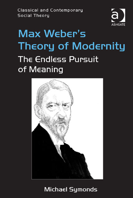 Max Weber's Theory of Modernity, Michael Symonds