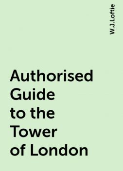 Authorised Guide to the Tower of London, W.J.Loftie