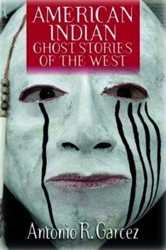 American Indian Ghost Stories of the West, Antonio Sr. Garcez