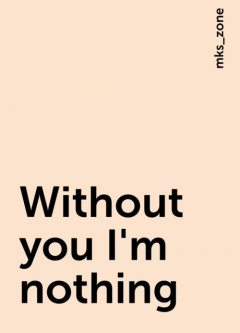 Without you I'm nothing, mks_zone