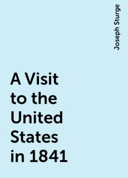 A Visit to the United States in 1841, Joseph Sturge