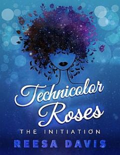 Technicolor Roses: The Initiation, Reesa Davis