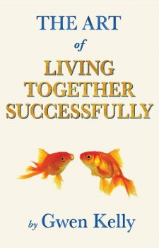 The Art of Living Together Successfully, Gwenieth M.A. Kelly