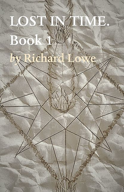 LOST IN TIME. Book 1, Richard Lowe
