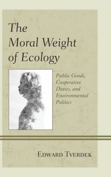 The Moral Weight of Ecology, Edward F. Tverdek