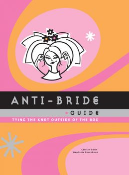Anti-Bride Guide, Carolyn Gerin, Stephanie Rosenbaum
