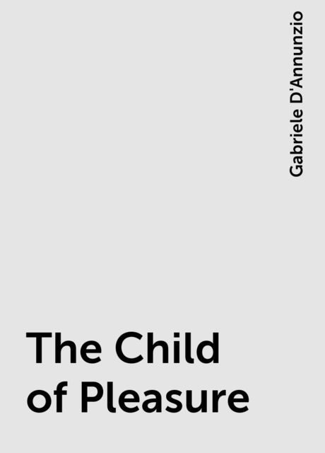 The Child of Pleasure, Gabriele D'Annunzio