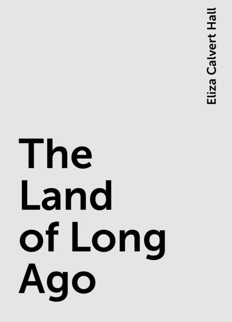 The Land of Long Ago, Eliza Calvert Hall