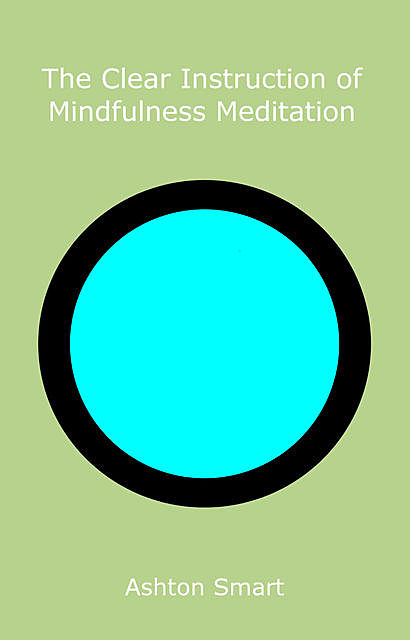 The Clear Instruction of Mindfulness Meditation, Ashton Smart