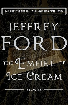 The Empire of Ice Cream, Jeffrey Ford