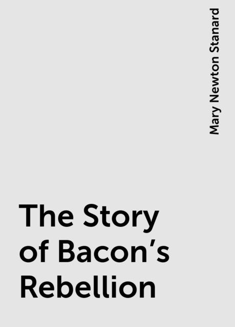 The Story of Bacon's Rebellion, Mary Newton Stanard