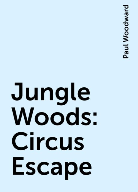 Jungle Woods: Circus Escape, Paul Woodward