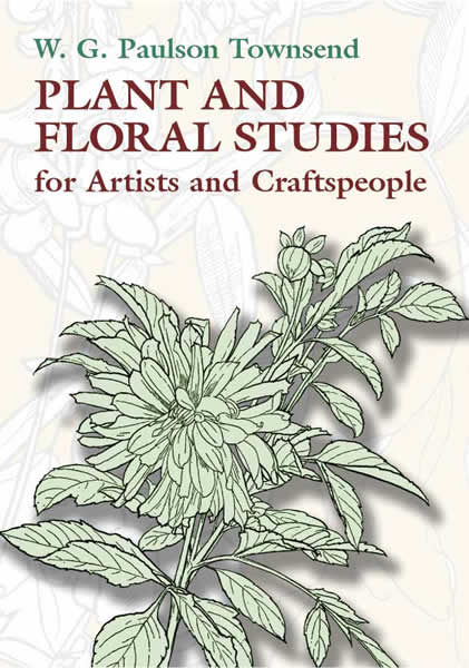 Plant and Floral Studies for Artists and Craftspeople, W.G.Paulson Townsend