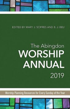 The Abingdon Worship Annual 2019, B.J. Beu, Mary Scifres
