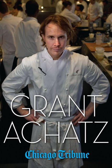 Grant Achatz, Chicago Tribune Staff