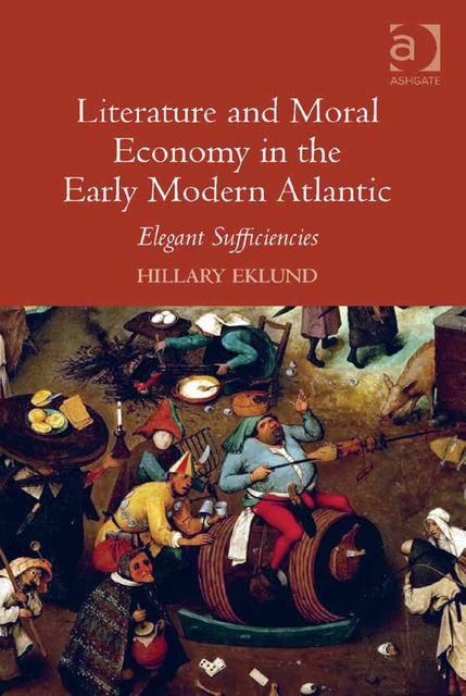 Literature and Moral Economy in the Early Modern Atlantic, Hillary Eklund