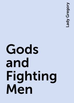Gods and Fighting Men, Lady Gregory